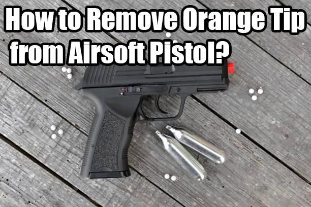 How to Remove Orange Tip from Airsoft Pistol? | RedWolf