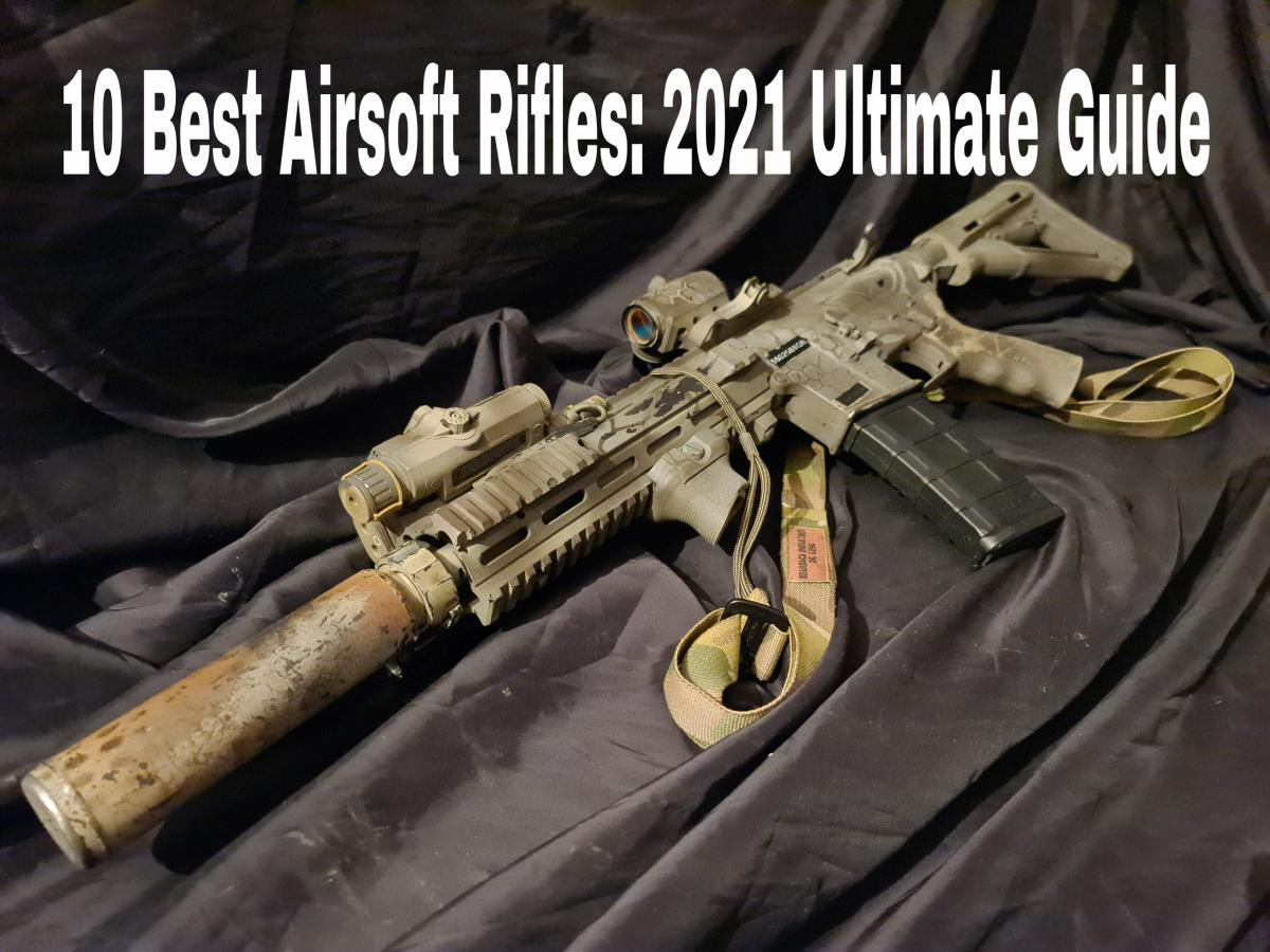10 Best Airsoft Rifles: 2021 Ultimate Guide