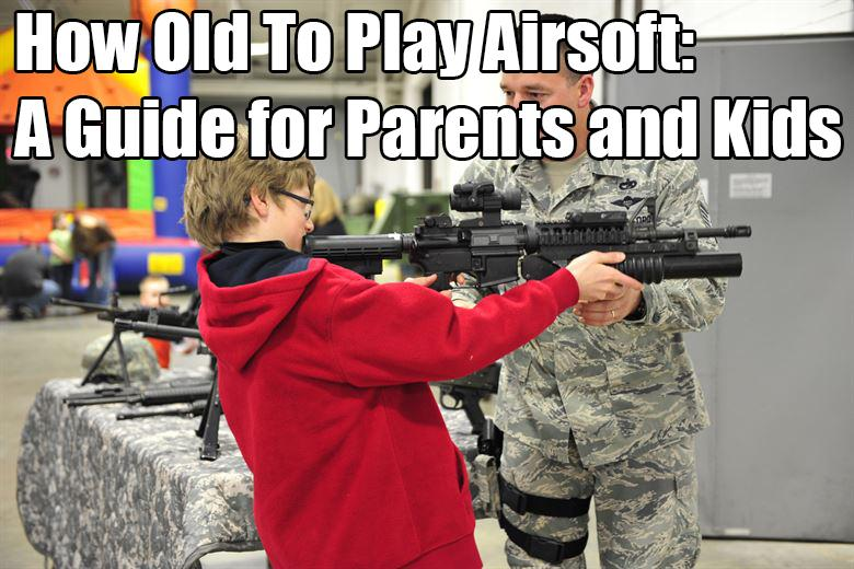 How Old To Play Airsoft: A Guide for Parents and Kids