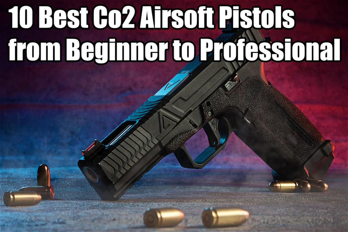 10 Best Co2 Airsoft Pistols from Beginner to Professional